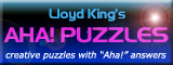 New and exciting creative puzzles, books and tests with Aha! answers designed by Lloyd King, author of Test Your Creative Thinking.